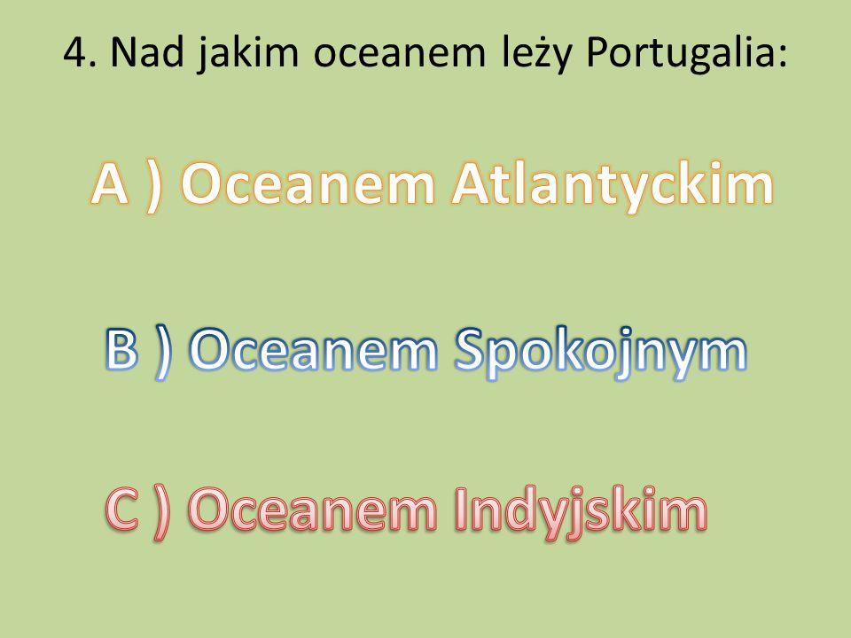 4. Nad jakim oceanem leży Portugalia: