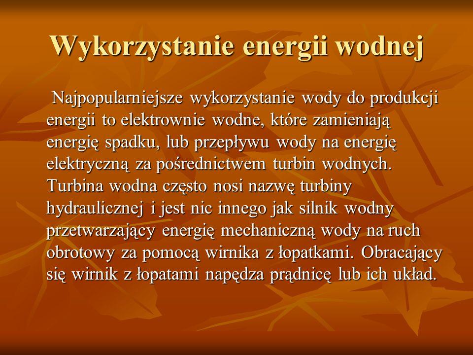 Wykorzystanie energii wodnej Najpopularniejsze wykorzystanie wody do produkcji energii to elektrownie wodne, które zamieniają energię spadku, lub przepływu wody na energię elektryczną za pośrednictwem turbin wodnych.