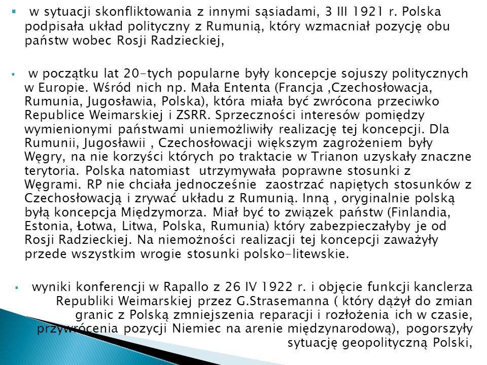 w sytuacji skonfliktowania z innymi sąsiadami, 3 III 1921 r. Polska podpisała układ polityczny z Rumunią, który wzmacniał pozycję obu państw wobec Ros