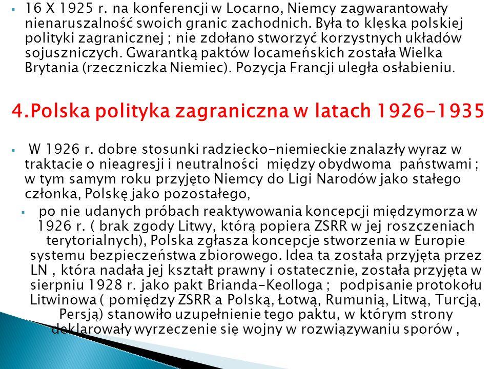 16 X 1925 r. na konferencji w Locarno, Niemcy zagwarantowały nienaruszalność swoich granic zachodnich. Była to klęska polskiej polityki zagranicznej ;
