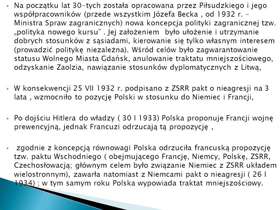 Na początku lat 30-tych została opracowana przez Piłsudzkiego i jego współpracowników (przede wszystkim Józefa Becka, od 1932 r. - Ministra Spraw zagr