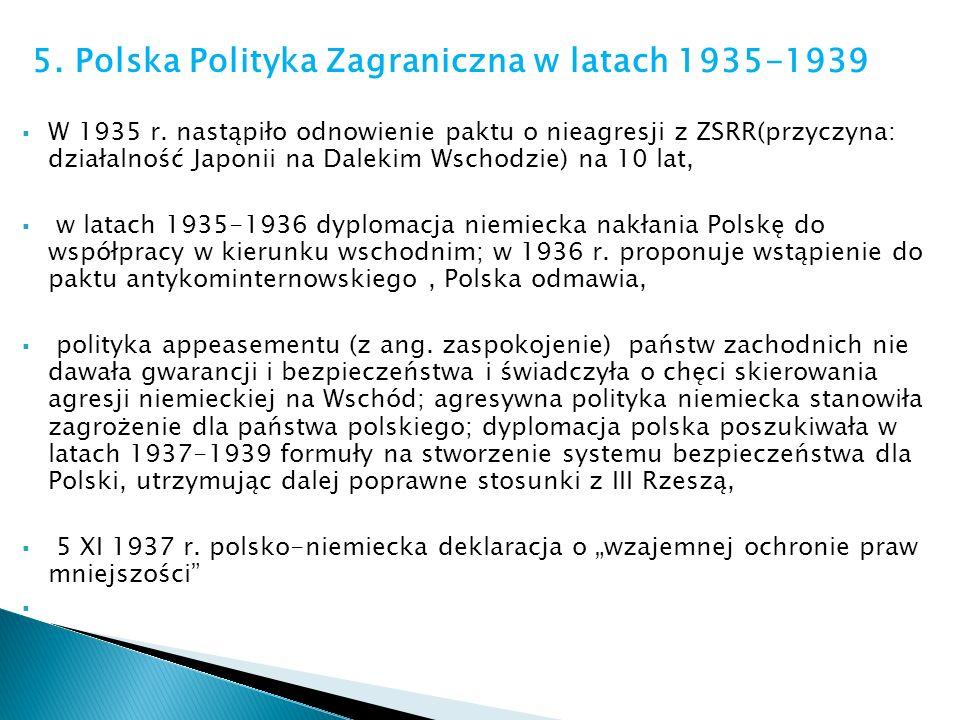 5. Polska Polityka Zagraniczna w latach 1935-1939 W 1935 r. nastąpiło odnowienie paktu o nieagresji z ZSRR(przyczyna: działalność Japonii na Dalekim W