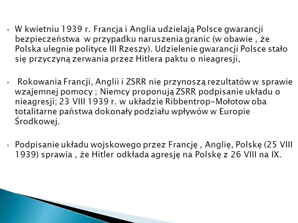 W kwietniu 1939 r. Francja i Anglia udzielają Polsce gwarancji bezpieczeństwa w przypadku naruszenia granic (w obawie, że Polska ulegnie polityce III