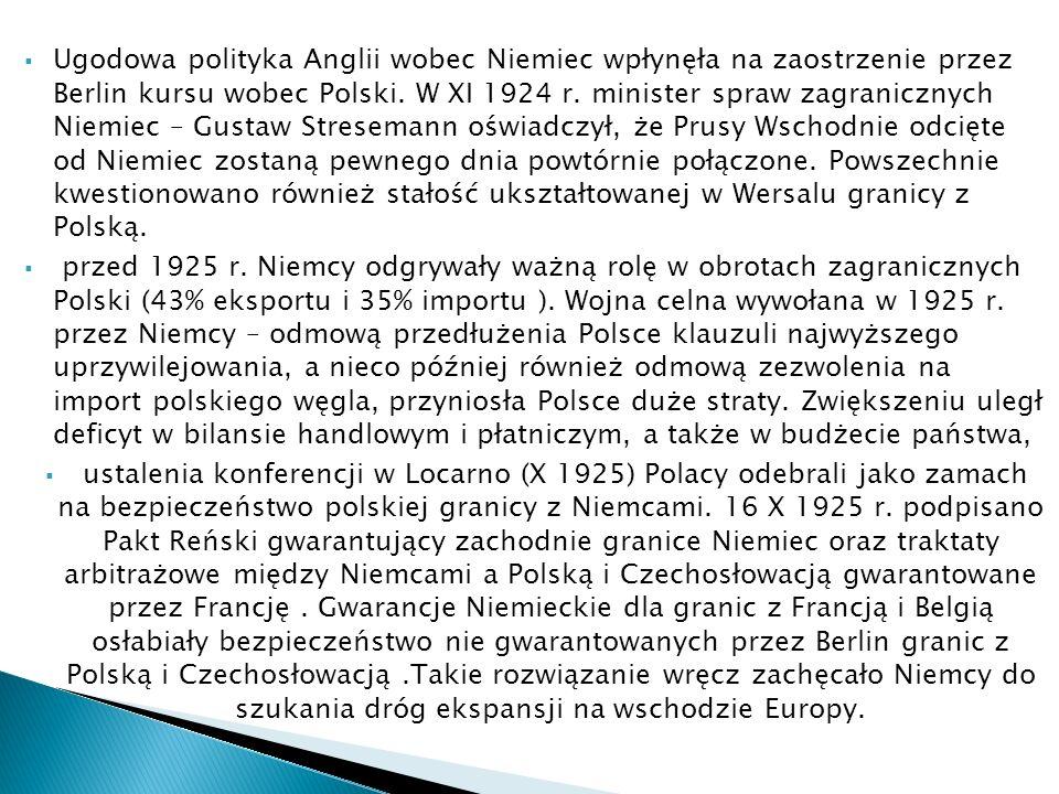 Ugodowa polityka Anglii wobec Niemiec wpłynęła na zaostrzenie przez Berlin kursu wobec Polski. W XI 1924 r. minister spraw zagranicznych Niemiec – Gus