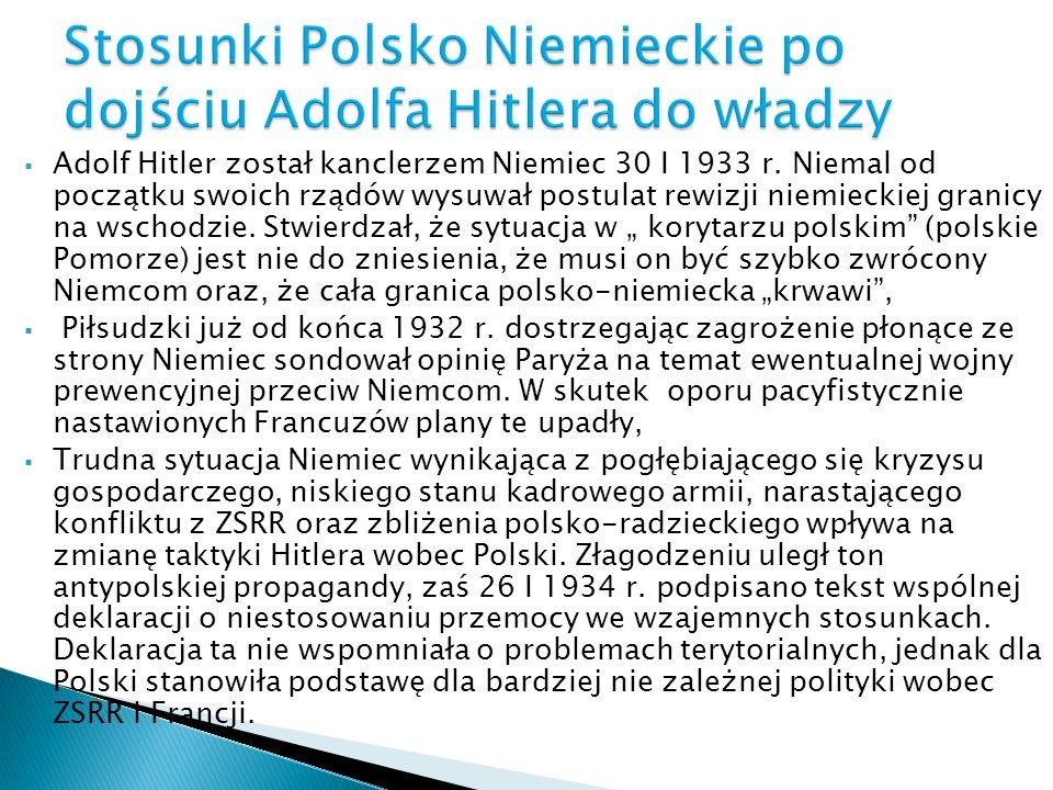 Adolf Hitler został kanclerzem Niemiec 30 I 1933 r. Niemal od początku swoich rządów wysuwał postulat rewizji niemieckiej granicy na wschodzie. Stwier