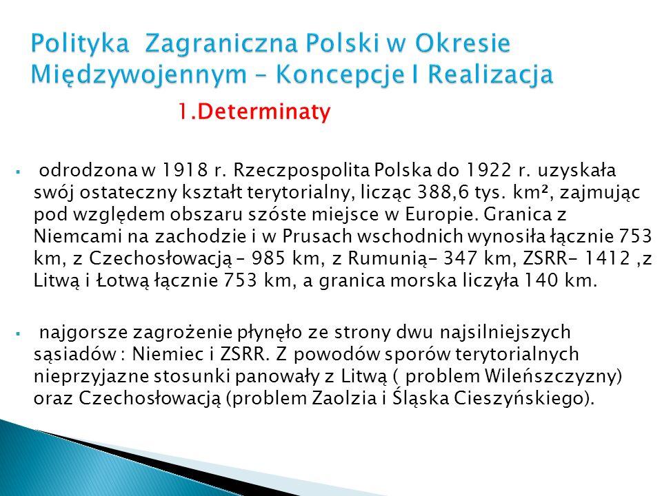 1.Determinaty odrodzona w 1918 r. Rzeczpospolita Polska do 1922 r. uzyskała swój ostateczny kształt terytorialny, licząc 388,6 tys. km², zajmując pod
