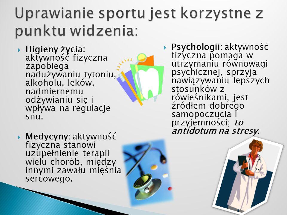 Higieny życia: aktywność fizyczna zapobiega nadużywaniu tytoniu, alkoholu, leków, nadmiernemu odżywianiu się i wpływa na regulacje snu.