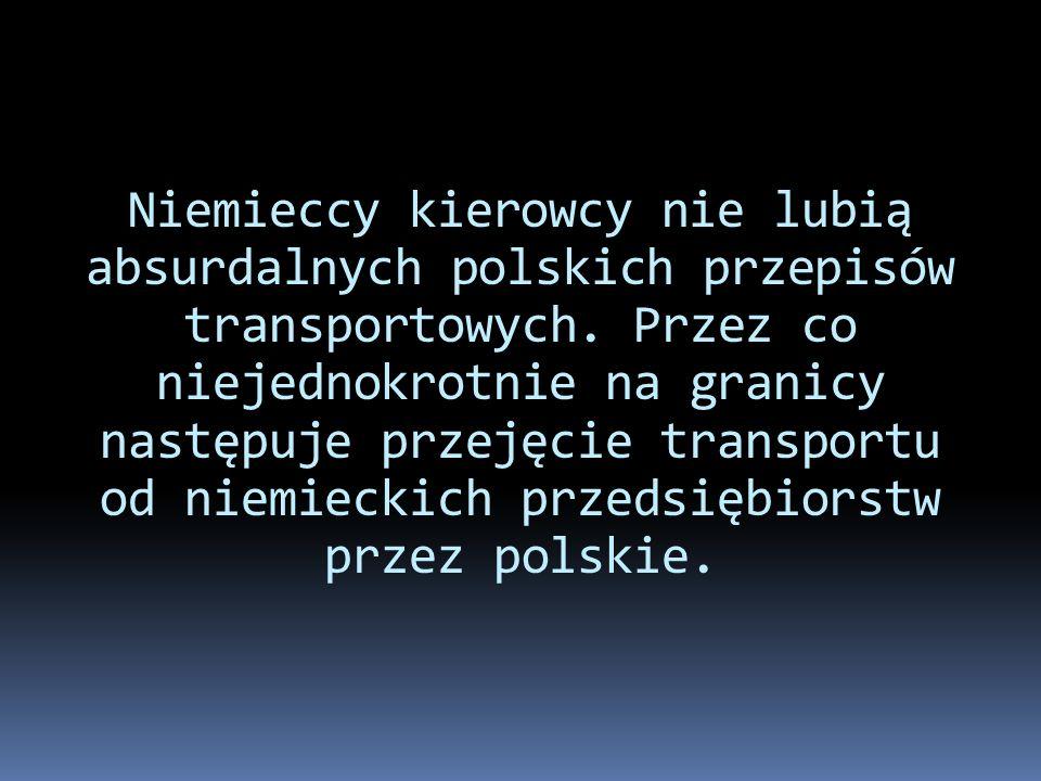 Niemieccy kierowcy nie lubią absurdalnych polskich przepisów transportowych. Przez co niejednokrotnie na granicy następuje przejęcie transportu od nie