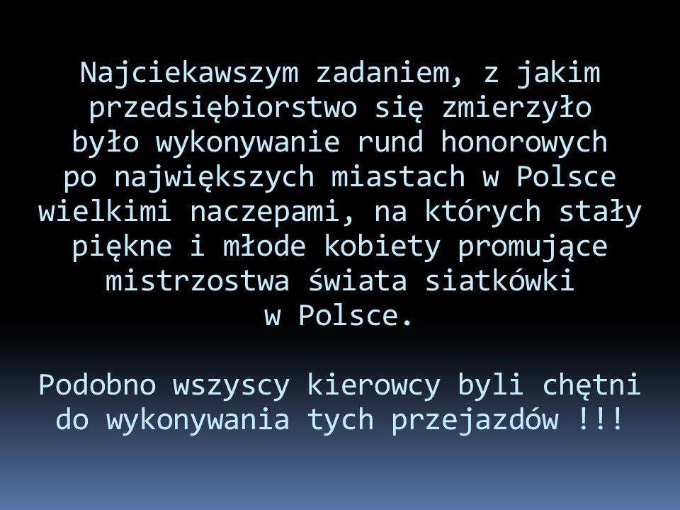 Najciekawszym zadaniem, z jakim przedsiębiorstwo się zmierzyło było wykonywanie rund honorowych po największych miastach w Polsce wielkimi naczepami,