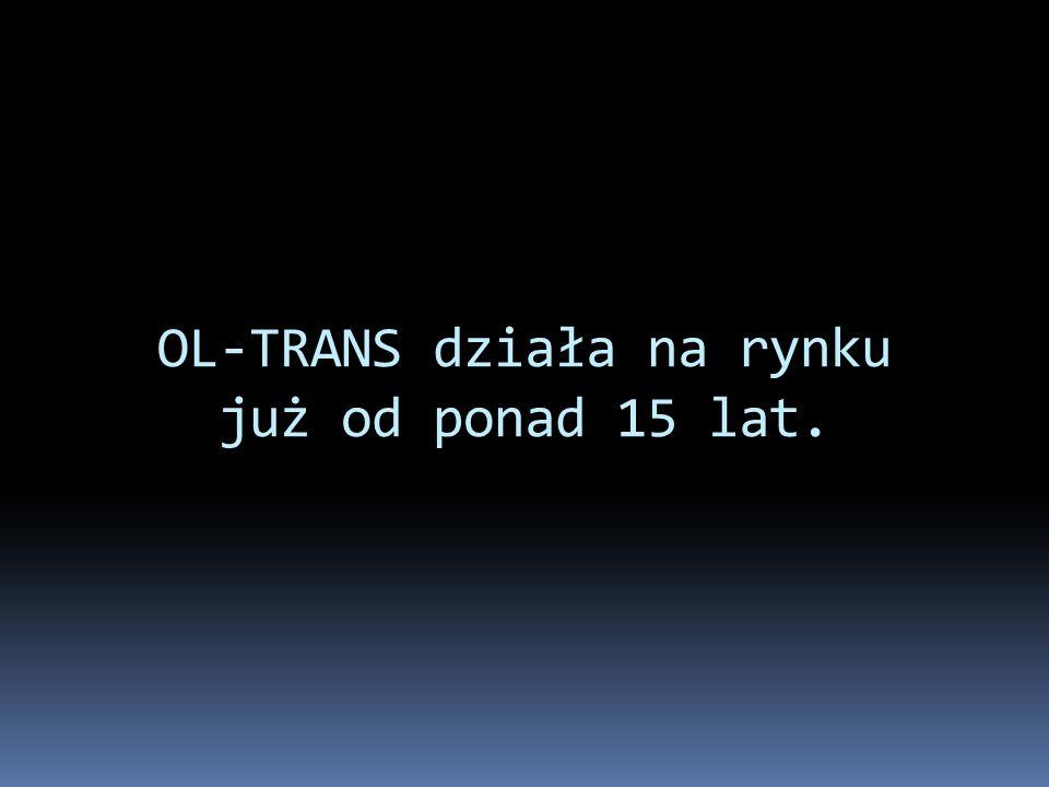 OL-TRANS działa na rynku już od ponad 15 lat.