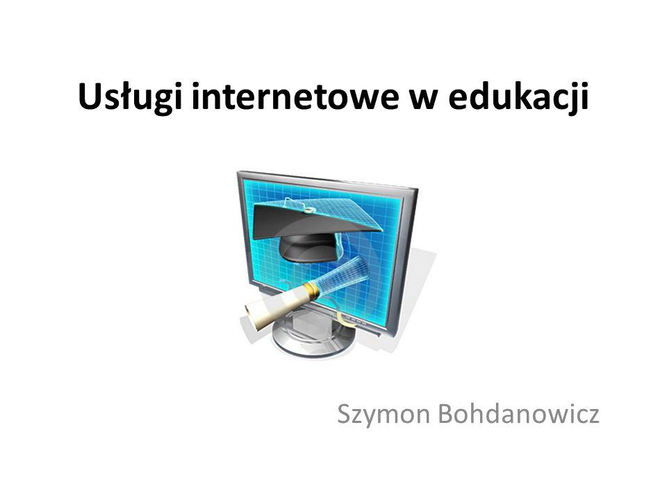 Usługi internetowe w edukacji Szymon Bohdanowicz