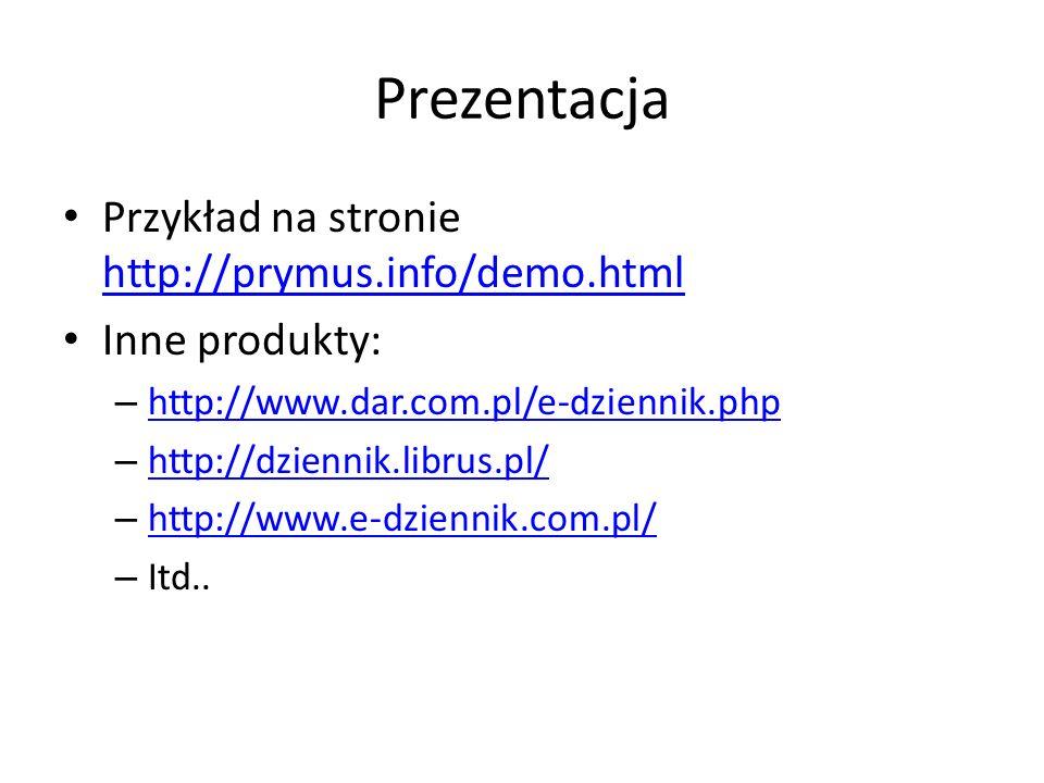 Prezentacja Przykład na stronie http://prymus.info/demo.html http://prymus.info/demo.html Inne produkty: – http://www.dar.com.pl/e-dziennik.php http://www.dar.com.pl/e-dziennik.php – http://dziennik.librus.pl/ http://dziennik.librus.pl/ – http://www.e-dziennik.com.pl/ http://www.e-dziennik.com.pl/ – Itd..