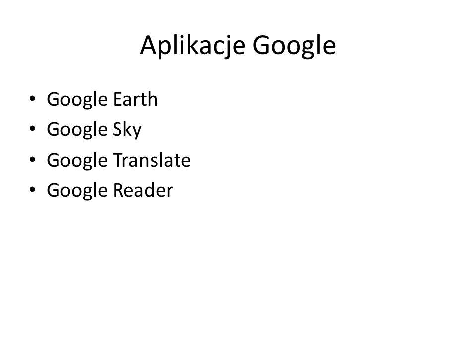 Aplikacje Google Google Earth Google Sky Google Translate Google Reader