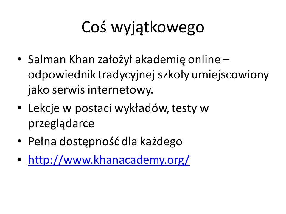 Coś wyjątkowego Salman Khan założył akademię online – odpowiednik tradycyjnej szkoły umiejscowiony jako serwis internetowy.