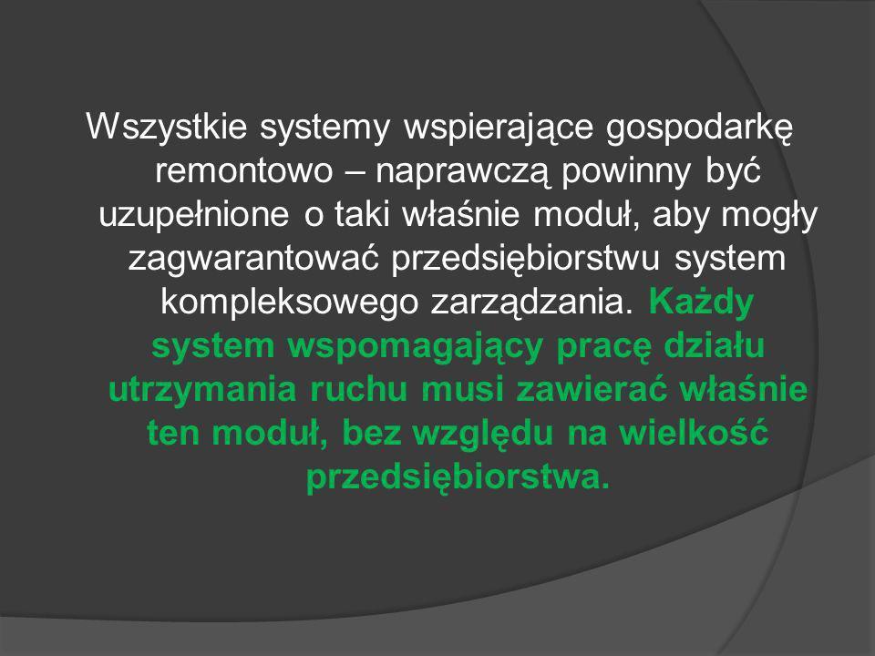 Wszystkie systemy wspierające gospodarkę remontowo – naprawczą powinny być uzupełnione o taki właśnie moduł, aby mogły zagwarantować przedsiębiorstwu system kompleksowego zarządzania.