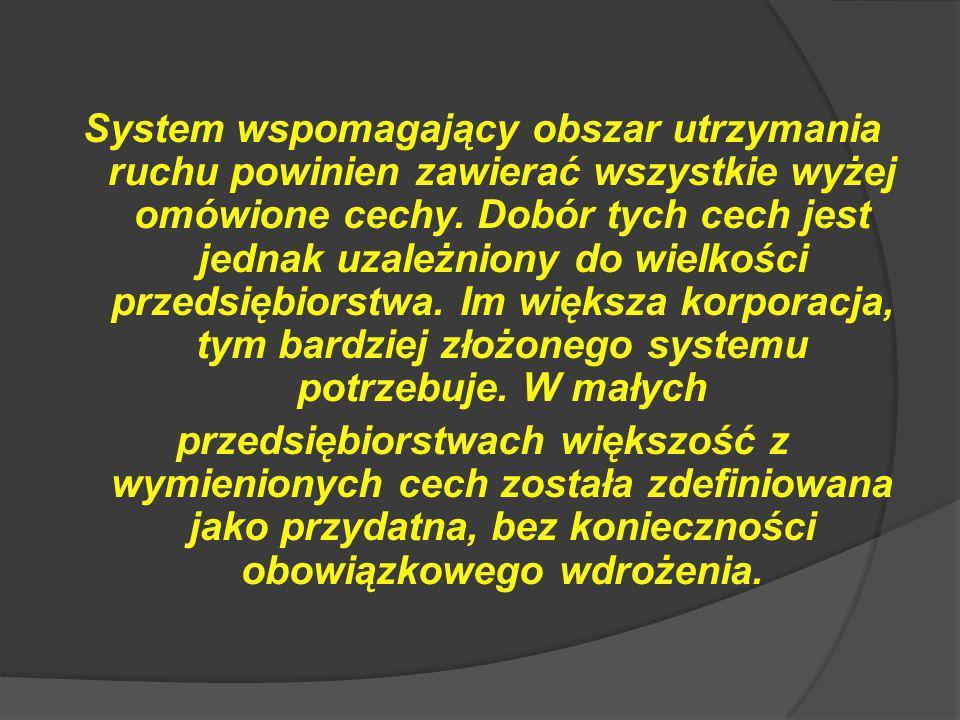 System wspomagający obszar utrzymania ruchu powinien zawierać wszystkie wyżej omówione cechy.