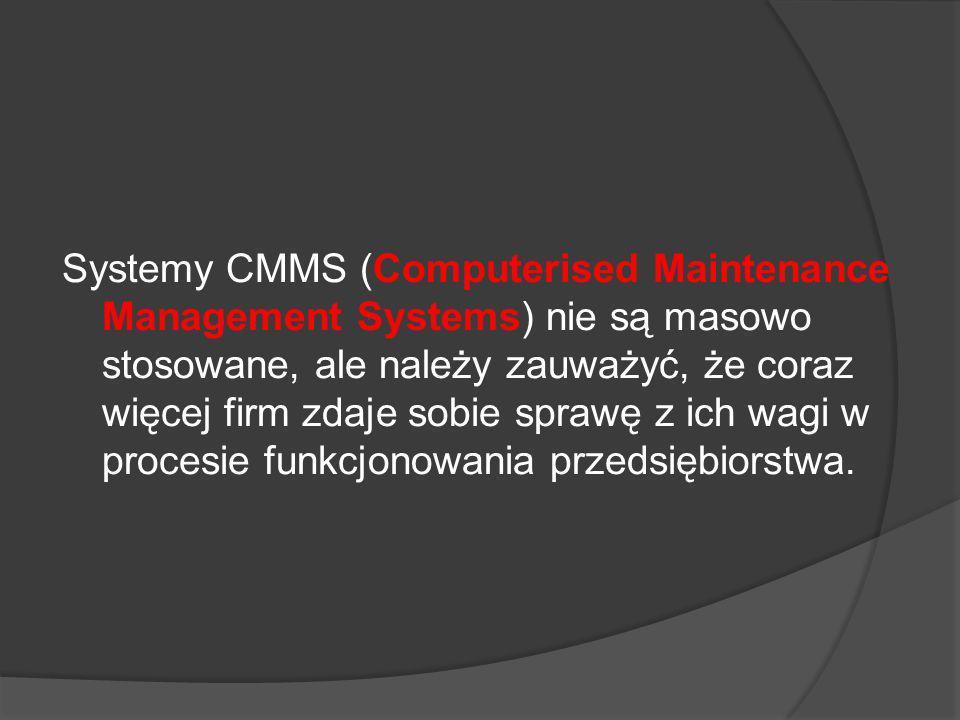 Systemy CMMS (Computerised Maintenance Management Systems) nie są masowo stosowane, ale należy zauważyć, że coraz więcej firm zdaje sobie sprawę z ich wagi w procesie funkcjonowania przedsiębiorstwa.
