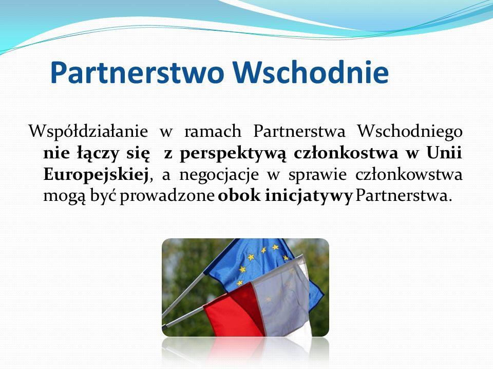 Partnerstwo Wschodnie Współdziałanie w ramach Partnerstwa Wschodniego nie łączy się z perspektywą członkostwa w Unii Europejskiej, a negocjacje w spra