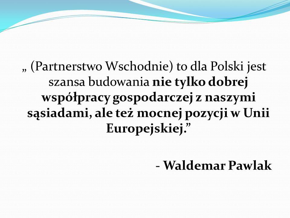 (Partnerstwo Wschodnie) to dla Polski jest szansa budowania nie tylko dobrej współpracy gospodarczej z naszymi sąsiadami, ale też mocnej pozycji w Uni