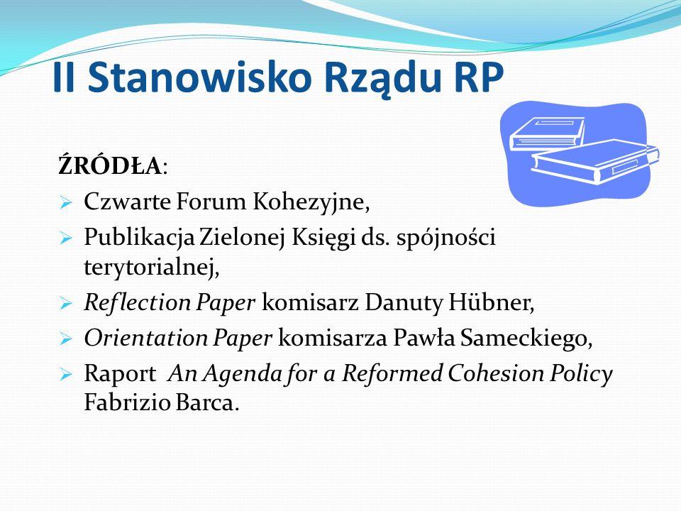II Stanowisko Rządu RP ŹRÓDŁA: Czwarte Forum Kohezyjne, Publikacja Zielonej Księgi ds. spójności terytorialnej, Reflection Paper komisarz Danuty Hübne