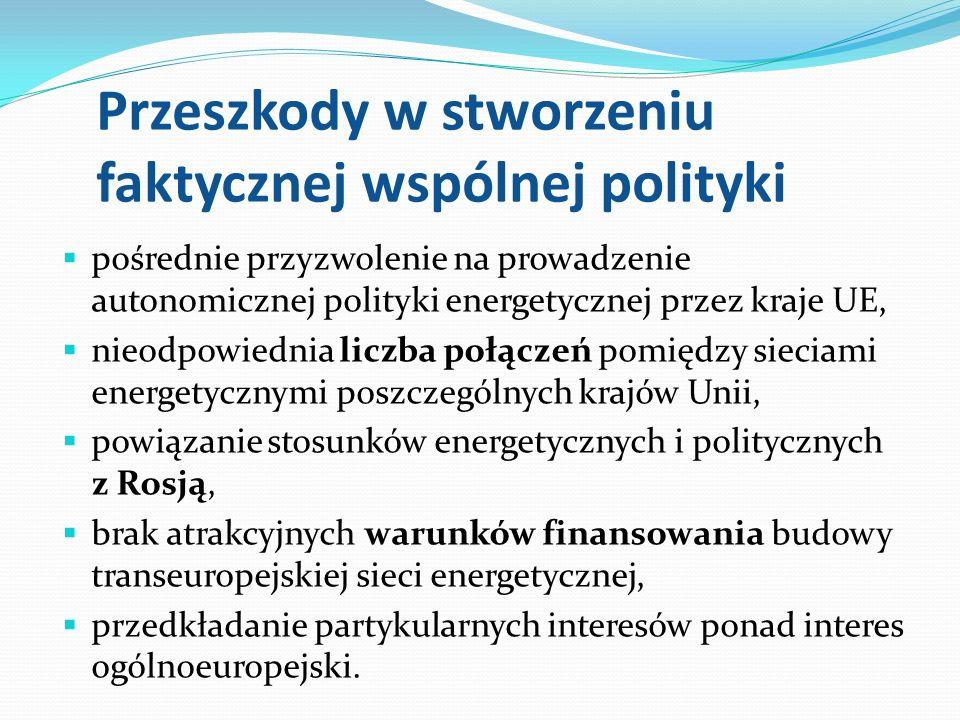 Przeszkody w stworzeniu faktycznej wspólnej polityki pośrednie przyzwolenie na prowadzenie autonomicznej polityki energetycznej przez kraje UE, nieodp