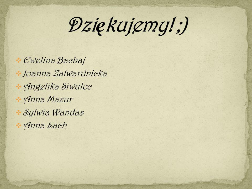 Ewelina Bachaj Joanna Zatwardnicka Angelika Siwulec Anna Mazur Sylwia Wandas Anna Łach