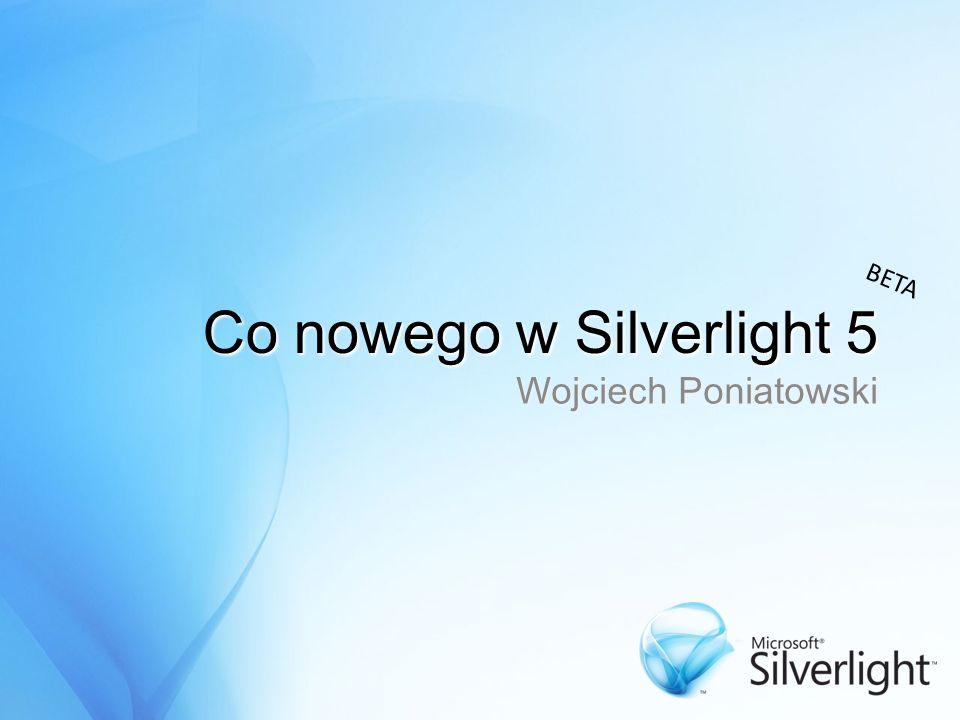 Co nowego w Silverlight 5 Wojciech Poniatowski BETA