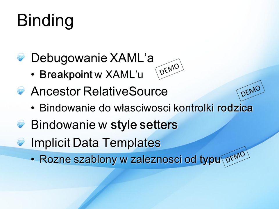 Binding Debugowanie XAMLa Breakpoint w XAMLuBreakpoint w XAMLu Ancestor RelativeSource Bindowanie do własciwosci kontrolki rodzicaBindowanie do własci
