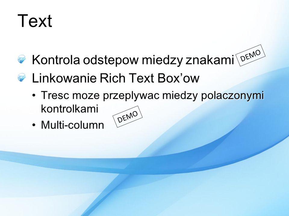 Text Kontrola odstepow miedzy znakami Linkowanie Rich Text Boxow Tresc moze przeplywac miedzy polaczonymi kontrolkamiTresc moze przeplywac miedzy pola