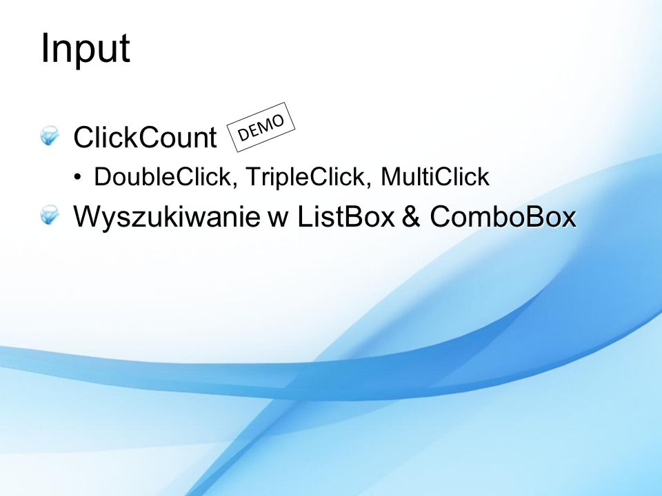 Input ClickCount DoubleClick, TripleClick, MultiClickDoubleClick, TripleClick, MultiClick Wyszukiwanie w ListBox & ComboBox DEMO