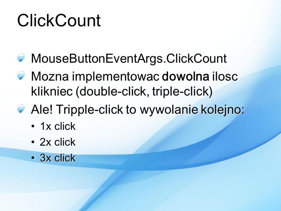 ClickCount MouseButtonEventArgs.ClickCount Mozna implementowac dowolna ilosc klikniec (double-click, triple-click) Ale! Tripple-click to wywolanie kol