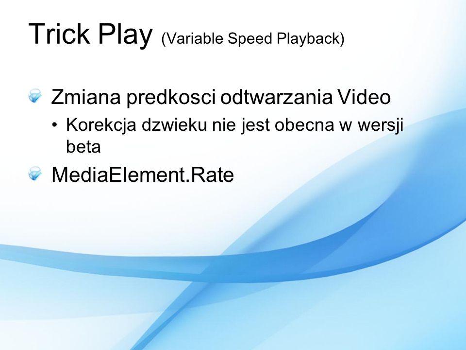 Trick Play (Variable Speed Playback) Zmiana predkosci odtwarzania Video Korekcja dzwieku nie jest obecna w wersji betaKorekcja dzwieku nie jest obecna