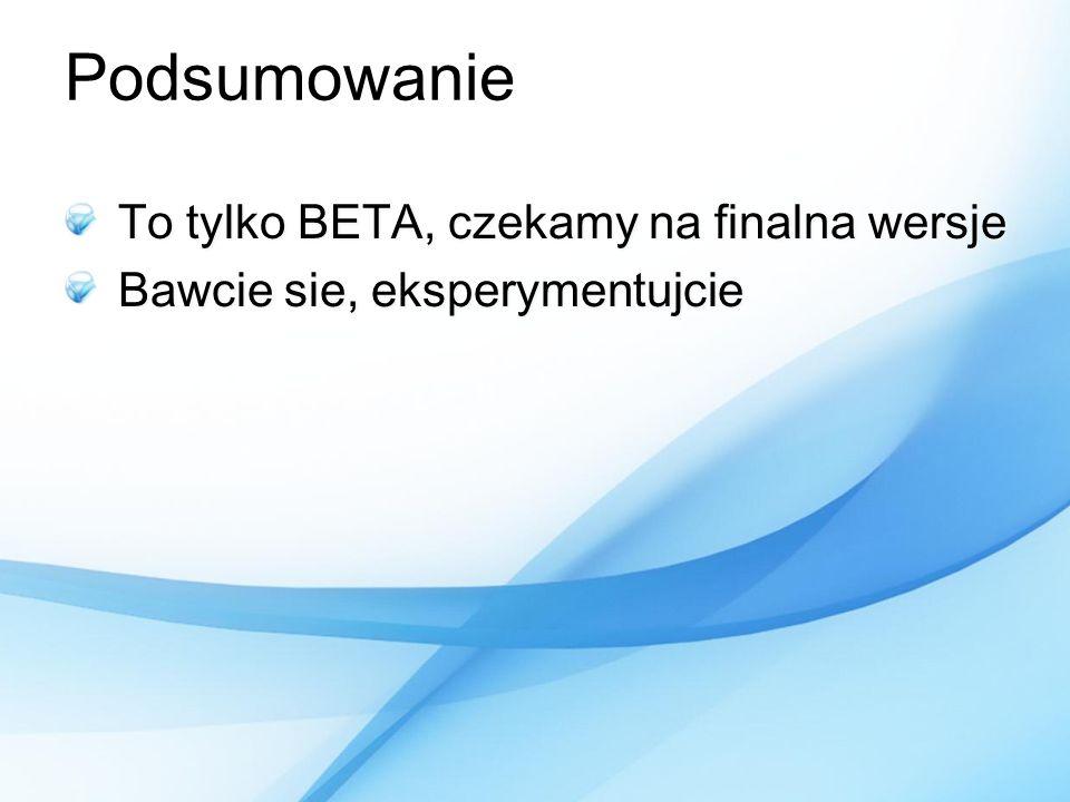 Podsumowanie To tylko BETA, czekamy na finalna wersje Bawcie sie, eksperymentujcie