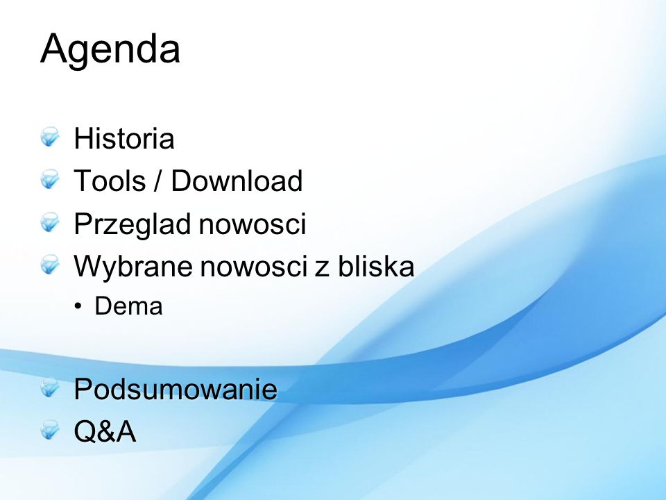 Agenda Historia Tools / Download Przeglad nowosci Wybrane nowosci z bliska DemaDemaPodsumowanieQ&A