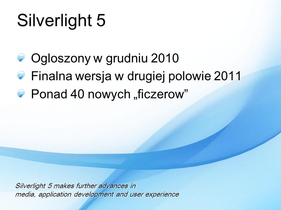 Silverlight 5 Ogloszony w grudniu 2010 Finalna wersja w drugiej polowie 2011 Ponad 40 nowych ficzerow Silverlight 5 makes further advances in media, a