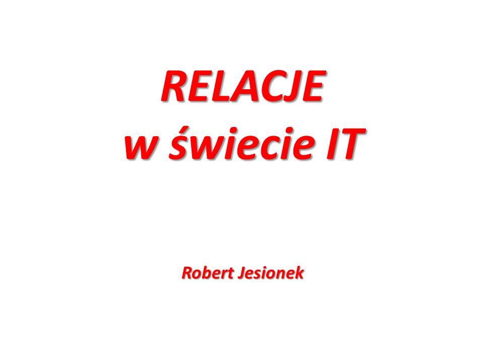 RELACJE w świecie IT Robert Jesionek