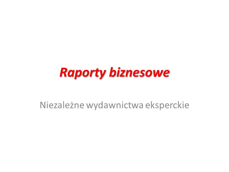 Raporty biznesowe Niezależne wydawnictwa eksperckie