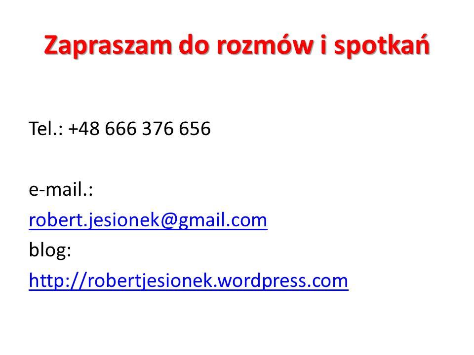 Zapraszam do rozmów i spotkań Tel.: +48 666 376 656 e-mail.: robert.jesionek@gmail.com blog: http://robertjesionek.wordpress.com