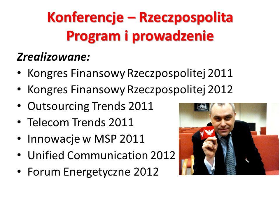 Konferencje – Rzeczpospolita Program i prowadzenie Zrealizowane: Kongres Finansowy Rzeczpospolitej 2011 Kongres Finansowy Rzeczpospolitej 2012 Outsour