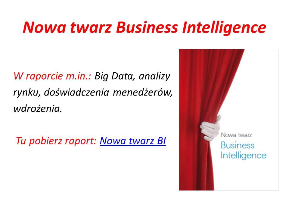Nowa twarz Business Intelligence W raporcie m.in.: Big Data, analizy rynku, doświadczenia menedżerów, wdrożenia. Tu pobierz raport: Nowa twarz BINowa