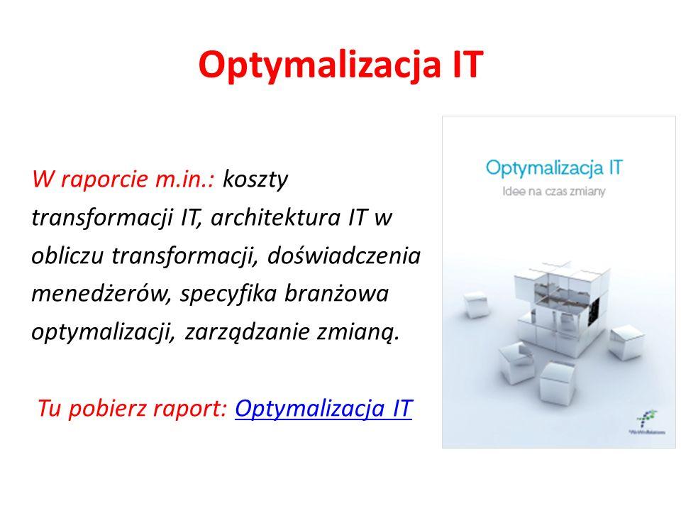 Optymalizacja IT W raporcie m.in.: koszty transformacji IT, architektura IT w obliczu transformacji, doświadczenia menedżerów, specyfika branżowa opty