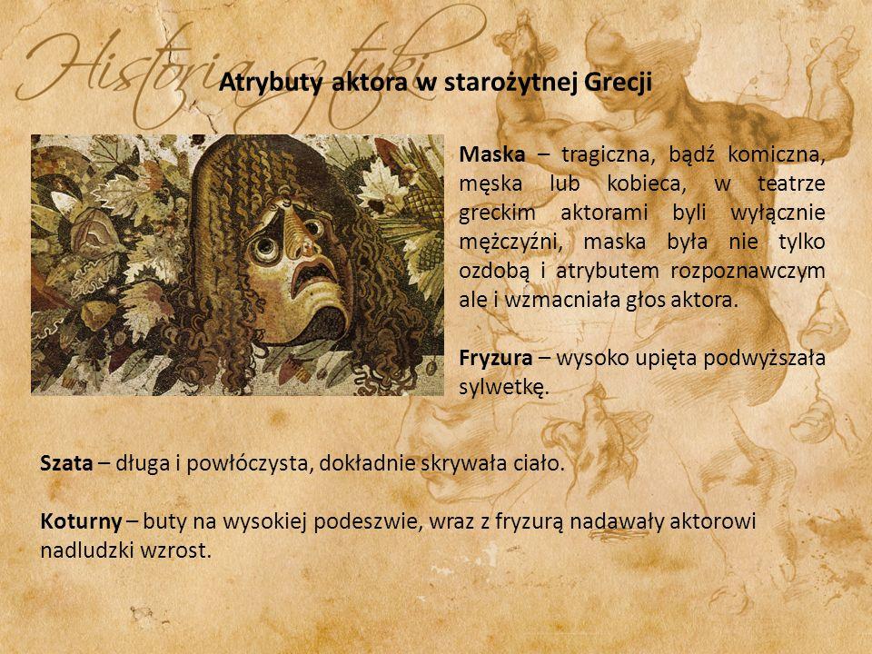 Atrybuty aktora w starożytnej Grecji Maska – tragiczna, bądź komiczna, męska lub kobieca, w teatrze greckim aktorami byli wyłącznie mężczyźni, maska b