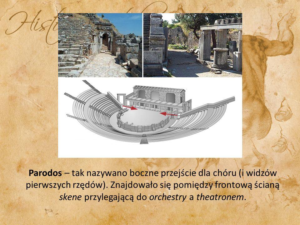 Parodos – tak nazywano boczne przejście dla chóru (i widzów pierwszych rzędów). Znajdowało się pomiędzy frontową ścianą skene przylegającą do orchestr