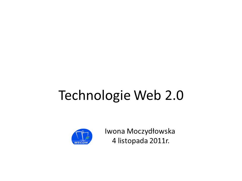 Iwona Moczydłowska 4 listopada 2011r. Technologie Web 2.0