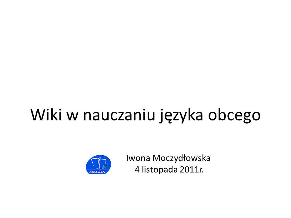 Iwona Moczydłowska 4 listopada 2011r. Wiki w nauczaniu języka obcego