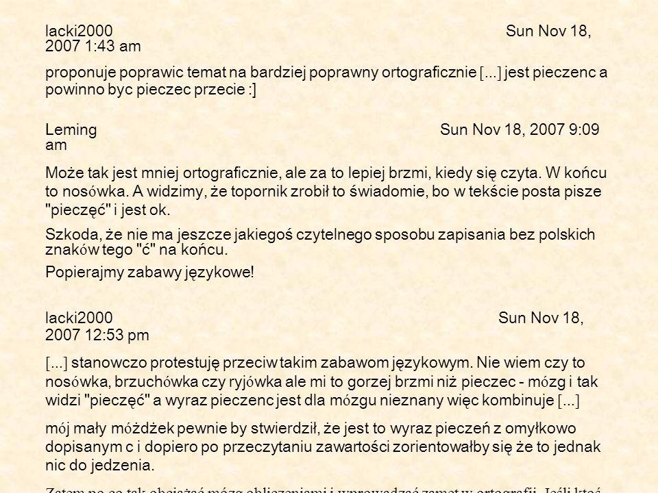lacki2000 Sun Nov 18, 2007 1:43 am proponuje poprawic temat na bardziej poprawny ortograficznie [...] jest pieczenc a powinno byc pieczec przecie :] L