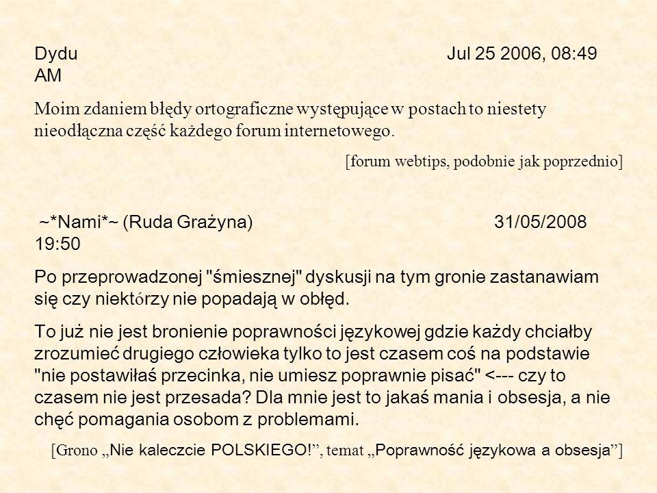 Dydu Jul 25 2006, 08:49 AM Moim zdaniem błędy ortograficzne występujące w postach to niestety nieodłączna część każdego forum internetowego. [forum we