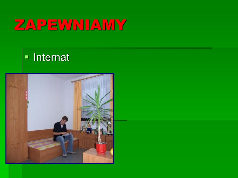 ZAPEWNIAMY Internat Internat