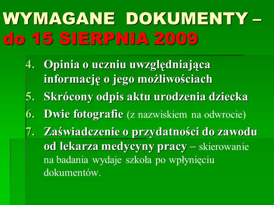 WYMAGANE DOKUMENTY – do 15 SIERPNIA 2009 4.Opinia o uczniu uwzględniająca informację o jego możliwościach 5.Skrócony odpis aktu urodzenia dziecka 6.Dw