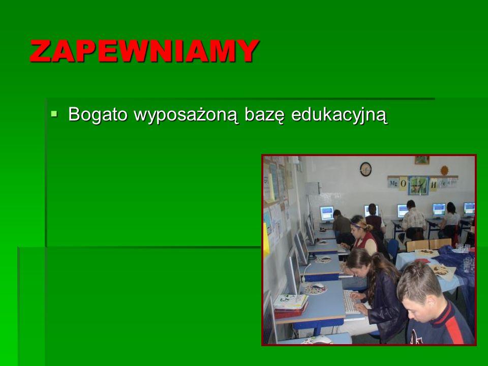 ZAPEWNIAMY Bogato wyposażoną bazę edukacyjną Bogato wyposażoną bazę edukacyjną